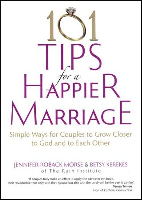 101 Tips for a Happier Marriage: Simple Ways for Couples to Grow Closer to God and to Each Other  -     By: Jennifer Roback Morse, Betsy Kerekes