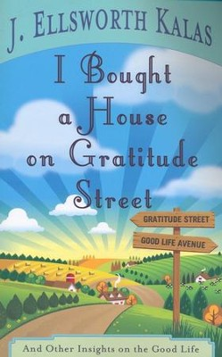 I Bought a House on Gratitude Street: And Other Insights on the Good Life  -     By: J. Ellsworth Kalas