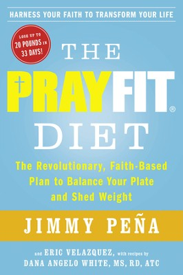 Prayfit Diet: The Revolutionary 33/33/33 Plan To Balance Your Plate And Shed Weight  -     By: Jimmy Pena, Eric Velasquez, Dana Angelo White