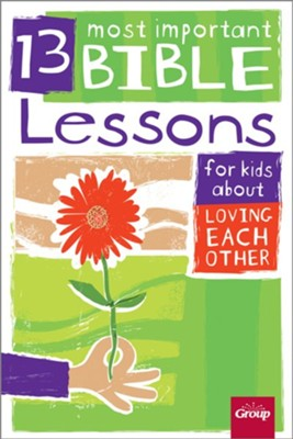13 Most Important Bible Lessons for Kids About Loving Each Other  -