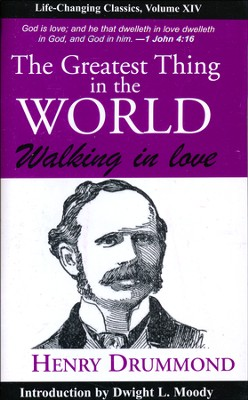 The Greatest Thing in the World: Walking in Love  -     By: Henry Drummond
