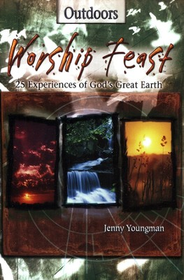Worship Feast: 25 Experiences of God's Great Earth   -     By: Jenny Youngman
