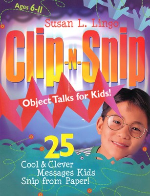 Clip-N-Snip Object Talks for Kids!: 25 Cool & Clever Message Kids Clip from Paper!, Ages 6-11  -     By: Susan L. Lingo