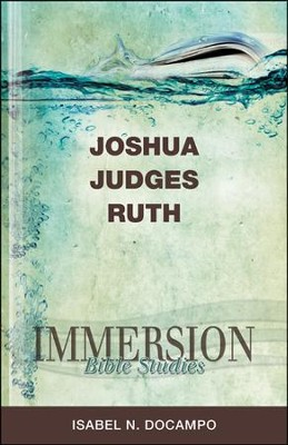 Immersion Bible Studies - Joshua, Judges, Ruth  -     By: Isabel N. Docampo
