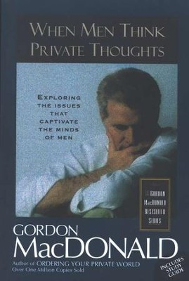 When Men Think Private Thoughts   -     By: Gordon MacDonald