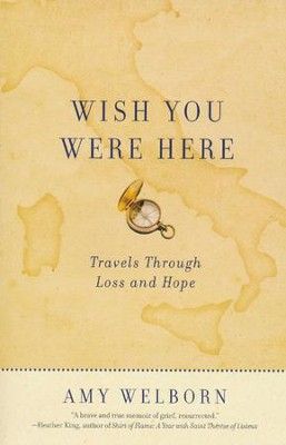 Wish You Were Here: Travels Through Loss and Hope   -     By: Amy Welborn