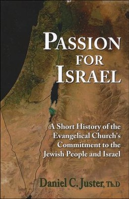 Passion for Israel: A Short History of the Evangelical Church's Support of Israel and the Jewish People  -     By: Dan Juster
