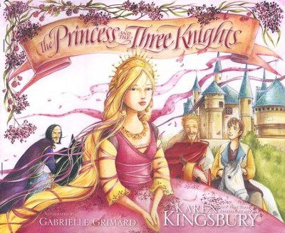 The Princess and the Three Knights   -     By: Karen Kingsbury