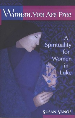 Woman, You Are Free: A Spirituality for Women in Luke   -     By: Susan Yanos