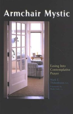 Armchair Mystic: Easing Into Contemplative Prayer   -     By: Mark E. Thibodeaux