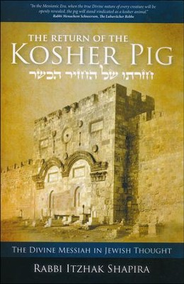 Return of the Kosher Pig: The Divine Messiah in Jewish Thought  -     By: Itzhak Shapira