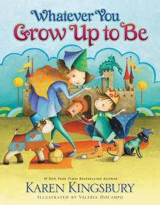 Whatever You Grow Up to Be, Revised  -     By: Karen Kingsbury