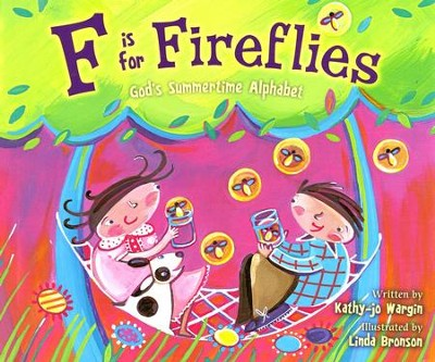 F Is for Fireflies: God's Summertime Alphabet   -     By: Kathy Jo Wargin