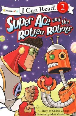 Super Ace and The Rotten Robots  -     By: Cheryl Crouch, Michael Vander Pol