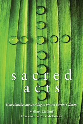 Sacred Acts: How Churches Are Working to Protect Earth's Climate  -     Edited By: Mallory McDuff     By: Edited by Mallory McDuff