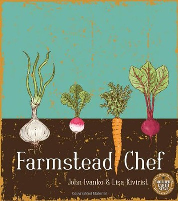 Farmstead Chef  -     By: John Ivanko, Lisa Kivirist