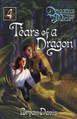 Tears of a Dragon, Dragons In Our Midst Chronicles #4   -     By: Bryan Davis