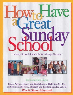 How to Have a Great Sunday School: Ideas, Advice, Forms and Guidelines to Help You Set Up and Run an Effective, Efficient and Exciting Sunday School  -     By: Sheryl Haystead