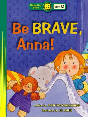 Be Brave, Anna!  -     By: JoDee McConnaughhay     Illustrated By: Jill Dubin