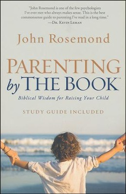 Parenting by The Book: Biblical Wisdom for Raising Your Child  -     By: John Rosemond