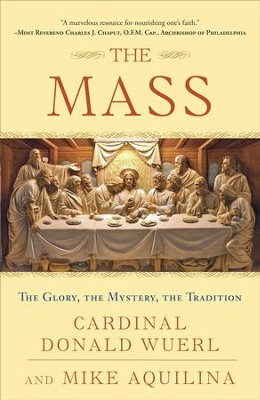 The Mass: The Glory, the Mystery, the Tradition  -     By: Cardinal Donald Wuerl, Mike Aquilina