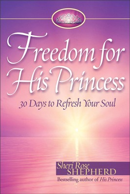 Freedom for His Princess: 30 Days to Refresh Your Soul - Slightly Imperfect  -     By: Sheri Rose Shepherd