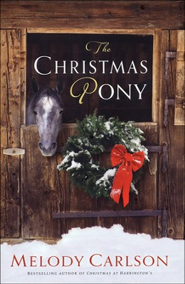 The Christmas Pony  -     By: Melody Carlson