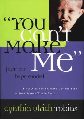 You Can't Make Me (But I Can Be Persuaded)   -     By: Cynthia Ulrich Tobias