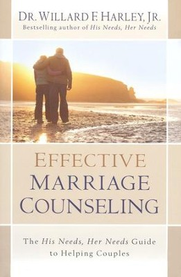 Effective Marriage Counseling: The His Needs, Her Needs Guide to Helping Couples  -     By: Willard F. Harley Jr.