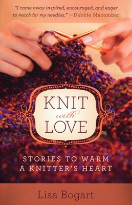 Knit with Love: Stories to Warm a Knitter's Heart  -     By: Lisa Bogart