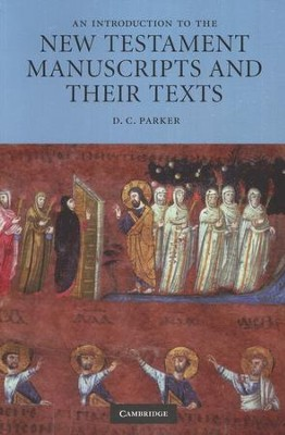An Introduction to the New Testament Manuscripts and Their Texts  -     By: D.C. Parker