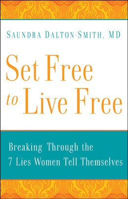 Set Free to Live Free: Breaking through the 7 Lies Women Tell Themselves  -     By: Saundra Dalton-Smith