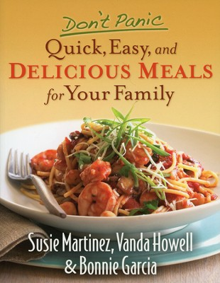 Don't Panic--Quick, Easy, and Delicious Meals for Your Family  -     By: Susie Martinez, Vanda Howell, Bonnie Garcia