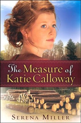 The Measure of Katie Calloway  -     By: Serena Miller