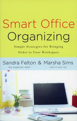 Smart Office Organizing: Simple Strategies for Bringing Order to Your Workspace  -     By: Sandra Felton, Marsha Sims