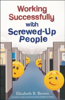 Working Successfully with Screwed-Up People  -     By: Elizabeth B. Brown