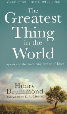 The Greatest Thing in the World, repackaged edition: Experience the Enduring Power of Love  -     By: Henry Drummond