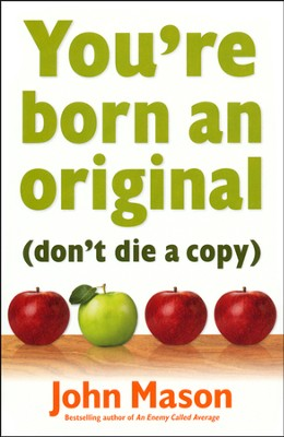 You're Born an Original - Don't Die a Copy  - Slightly Imperfect  -     By: John Mason