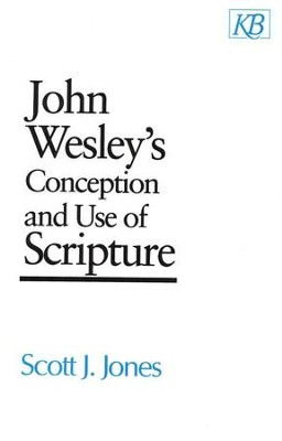 John Wesley's Conception & Use of Scripture  -     By: Scott J. Jones