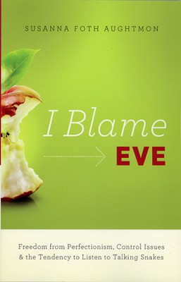 I Blame Eve  -     By: Susanna Foth Aughtmon