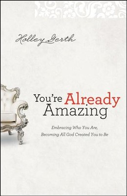 You're Already Amazing: Embracing Who You Are, Becoming All God Created You to Be - Slightly Imperfect  -     By: Holley Gerth