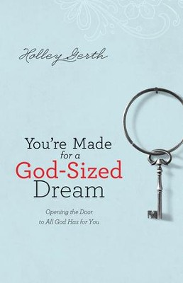 You're Made for a God-Sized Dream: Opening the Door to All God Has for You - Slightly Imperfect  -     By: Holley Gerth