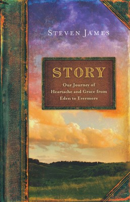 Story: Our Journey of Heartache and Grace from Eden to Evermore  -     By: Steven James