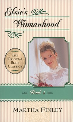Elsie's Womanhood #4,  The Original Elsie Classics Series (Softcover)  -     By: Martha Finley
