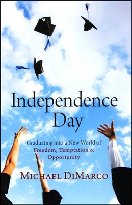 Independence Day: Graduating into a New World of Freedom, Temptation & Opportunity  -     By: Michael DiMarco