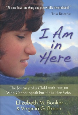 I Am in Here: The Journey of a Child with Autism Who Cannot Speak but Finds Her Voice - Slightly Imperfect  -
