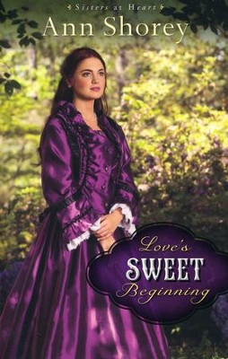 Love's Sweet Beginning, Sisters at Heart Series #3   -     By: Ann Shorey
