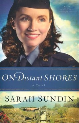 On Distant Shores, Wings of the Nightingale Series #2   -     By: Sarah Sundin