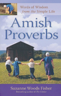 Amish Proverbs: Words of Wisdom from the Simple Life, Expanded Edition  -     By: Suzanne Woods Fisher