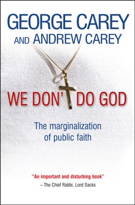 We Don't Do God: The Marginalisation of Public Fatih  -     By: George Carey